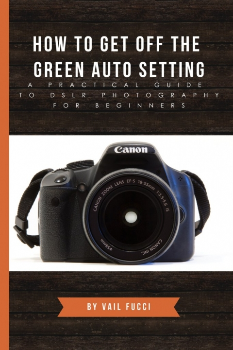 How To Get Off the Green Auto Setting by Vail Fucci